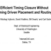 Efficient timing closure without timing driven placement and routing