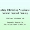 Finding Interesting Associations without Support Pruning