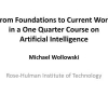 From Foundations to Current Work in a One Quarter Course on Artificial Intelligence