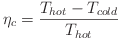\eta _{c}  = \frac{ T_{hot} - T_{cold} }{ T_{hot} }