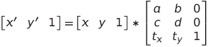 \begin{bmatrix}  x' & y' & 1 \end{bmatrix} =  \begin{bmatrix}  x & y & 1 \end{bmatrix} * \begin{bmatrix}a & b & 0 \\c & d & 0 \\ t_{x}  & t_{y} & 1 \end{bmatrix}