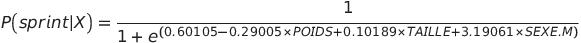 P \big(sprint   X\big) = \frac{1}{1 + e^{ (0.60105 - 0.29005 \times POIDS + 0.10189 \times TAILLE + 3.19061 \times SEXE.M) }}