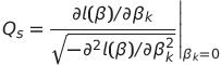 Q_s=frac{partial l (beta)/partial beta_k}{sqrt{-partial^2 l (beta)/partial beta_k^2}}Bigg| _{beta_k =0}