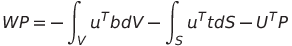 WP = -\int_V u^{T} b dV - \int_S u^{T} t dS - U^{T}P